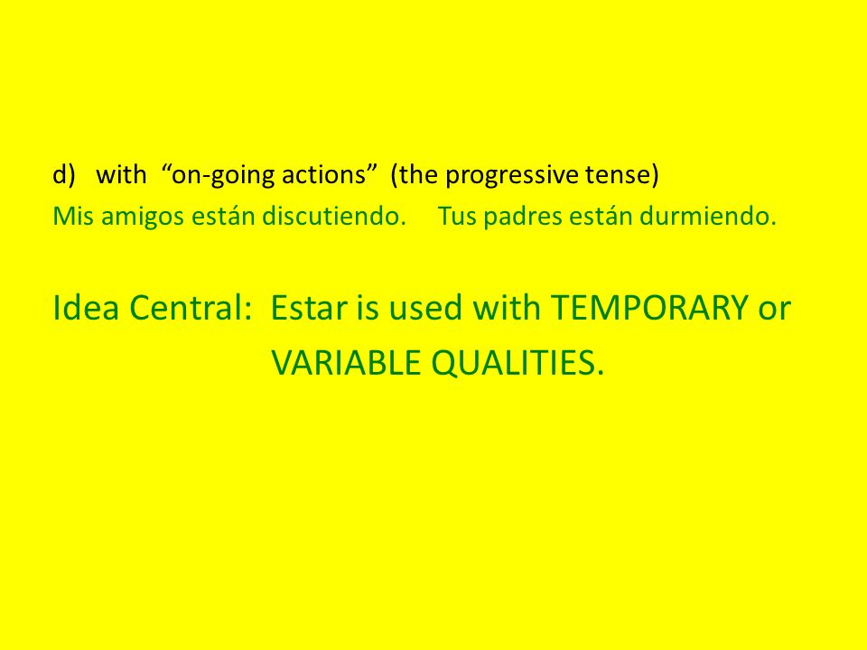 d)with on-going actions (the progressive tense) Mis amigos están discutiendo.