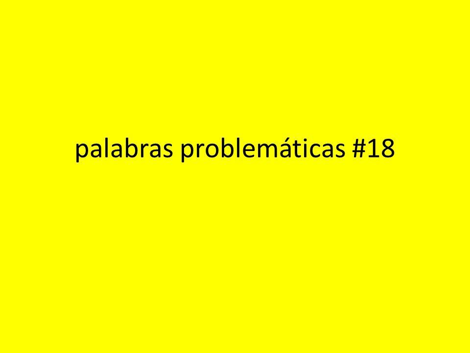 palabras problemáticas #18