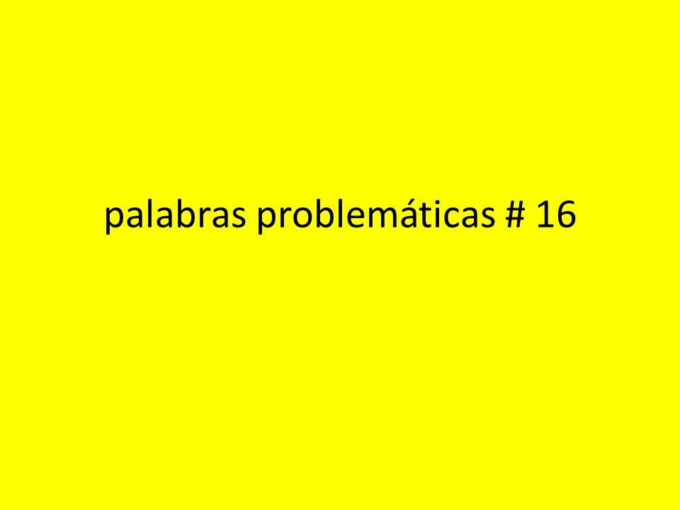 palabras problemáticas # 16