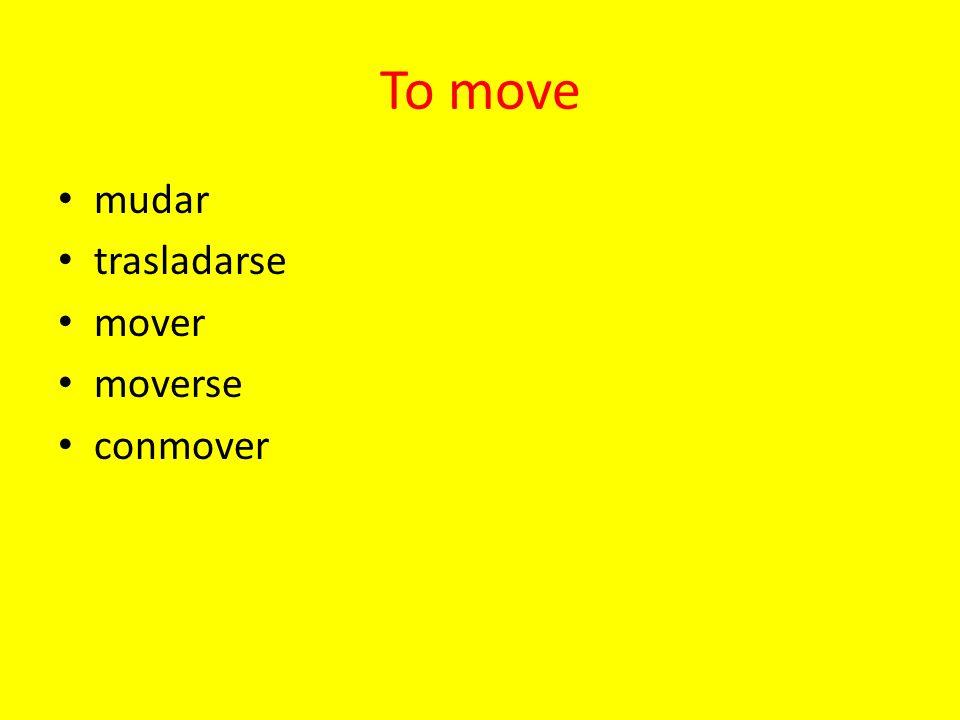 mudar trasladarse mover moverse conmover To move