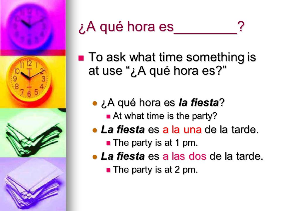¿A qué hora es________? To ask what time something is at use ¿A qué hora es? To ask what time something is at use ¿A qué hora es? ¿A qué hora es la fi