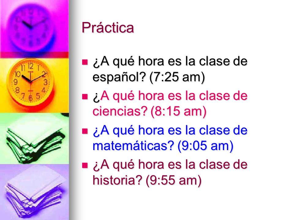 Respuestas La clase de español es a las siete y veinticinco de la mañana.