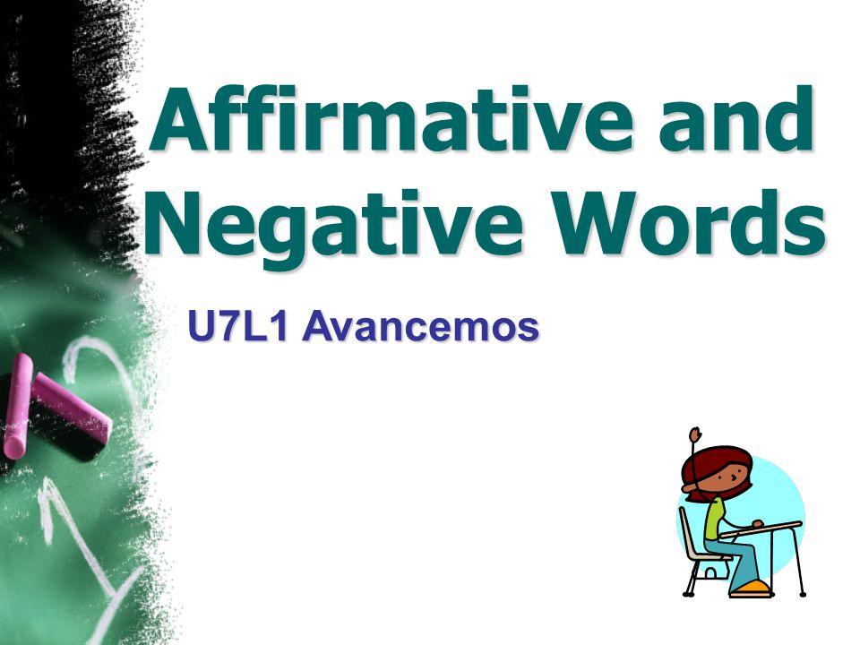 Affirmative and Negative Words U7L1 Avancemos