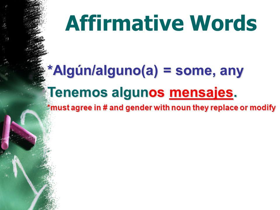 Affirmative Words Algo = something Tengo algo en mi mochila. Alguien = someone ¿Alguien me escucha?
