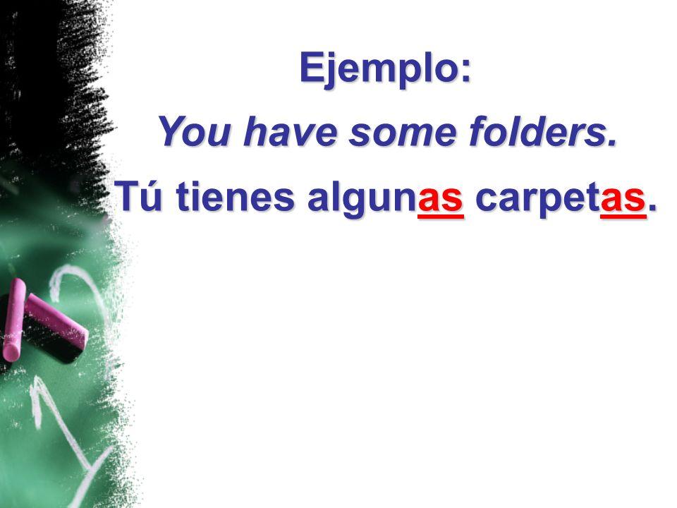 Ejemplo: You have some folders. Tú tienes algunas carpetas.