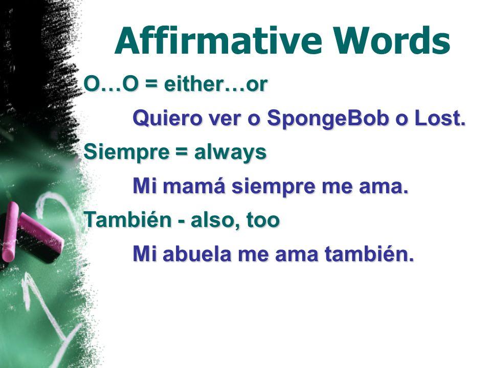 Affirmative Words O…O = either…or Quiero ver o SpongeBob o Lost.