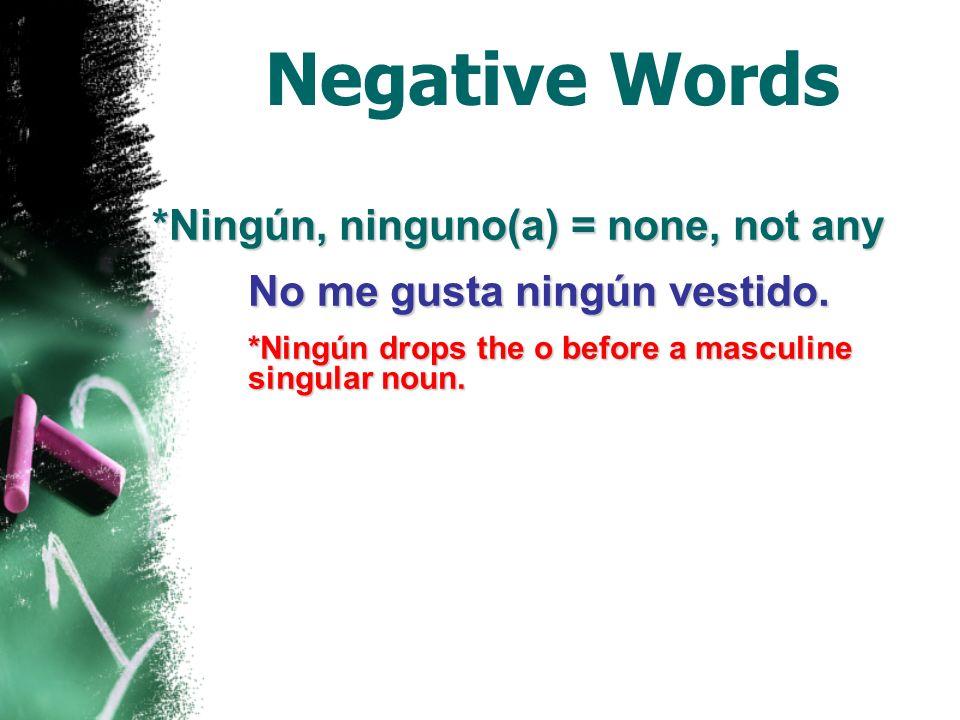 Negative Words Nada = nothing No tengo nada en mi mochila. Nadie = no one, nobody Nadie me entiende.