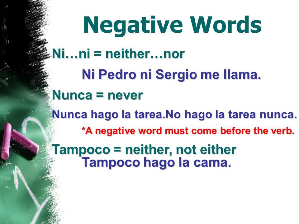 Negative Words *Ningún, ninguno(a) = none, not any No me gusta ningún vestido. *Ningún drops the o before a masculine singular noun.