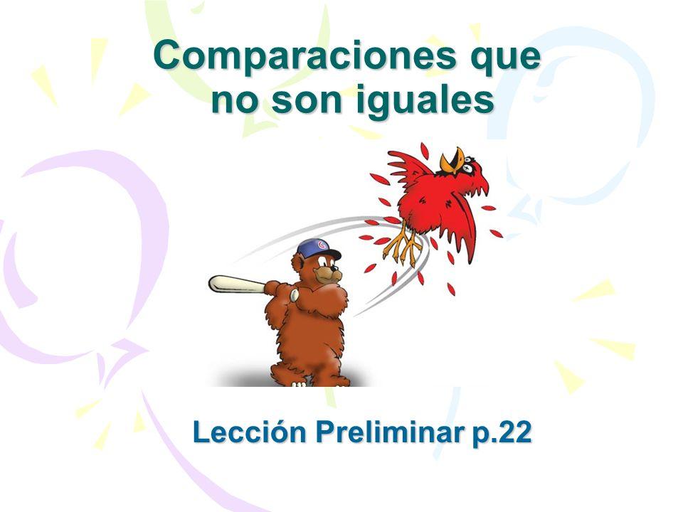 Comparaciones que no son iguales Lección Preliminar p.22