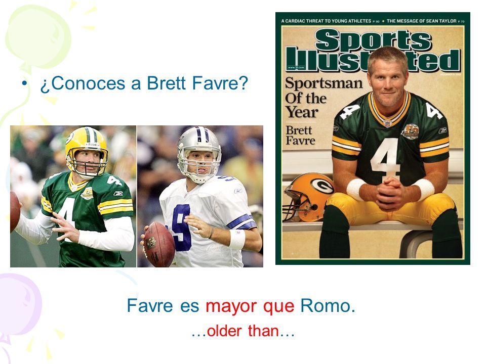¿Conoces a Brett Favre? Favre es mayor que Romo. …older than…