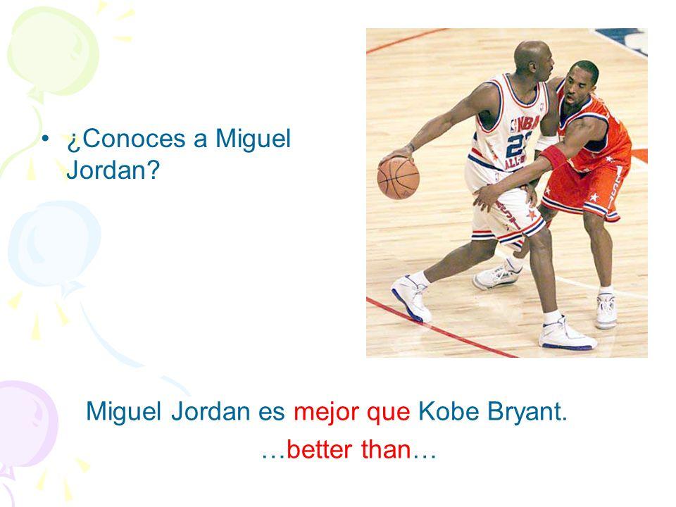 ¿Conoces a Miguel Jordan? Miguel Jordan es mejor que Kobe Bryant. …better than…