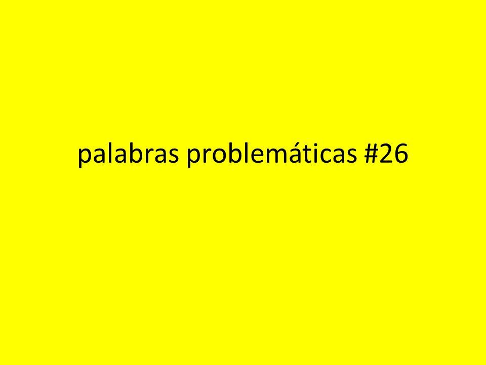 palabras problemáticas #26