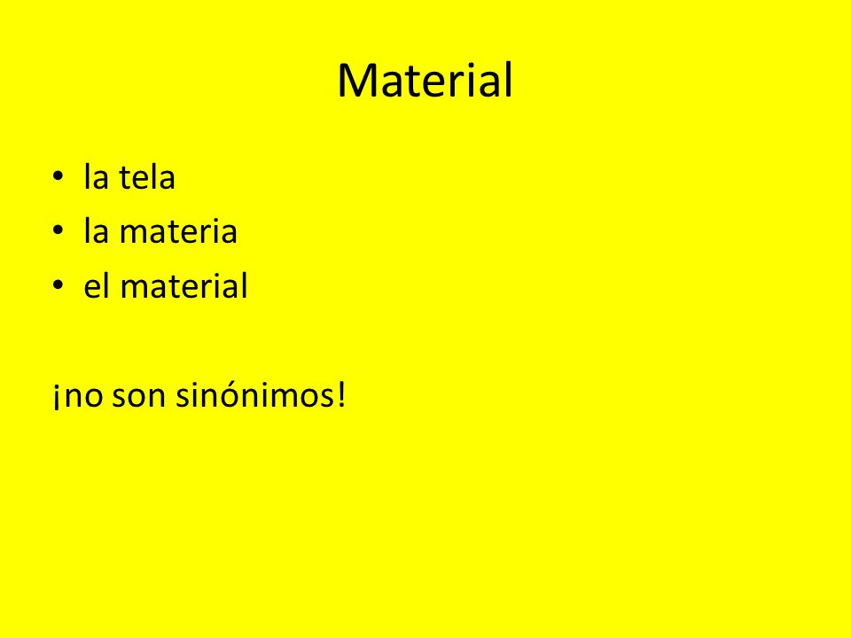 la tela material as in a textile, cloth, fiber examples in English would be silk, wool, cotton, linen, rayon etc.