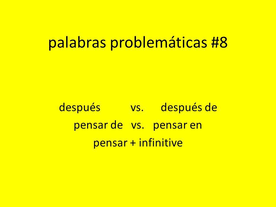 palabras problemáticas #8 después vs. después de pensar de vs. pensar en pensar + infinitive