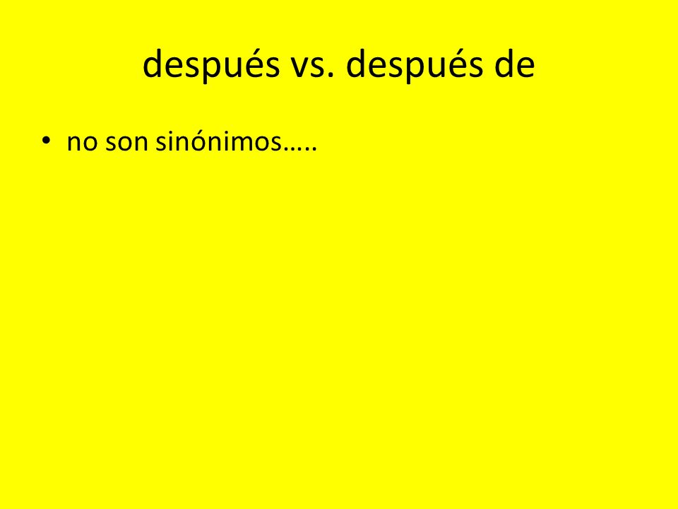 después means AFTERWARDS and NOT AFTER Often used in seriation (talking about the order in which things are done) as in…………..
