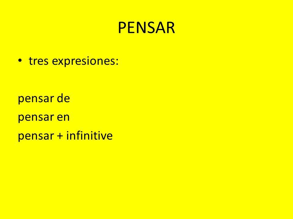 PENSAR tres expresiones: pensar de pensar en pensar + infinitive
