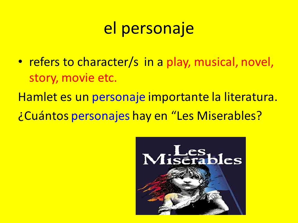 el personaje refers to character/s in a play, musical, novel, story, movie etc.
