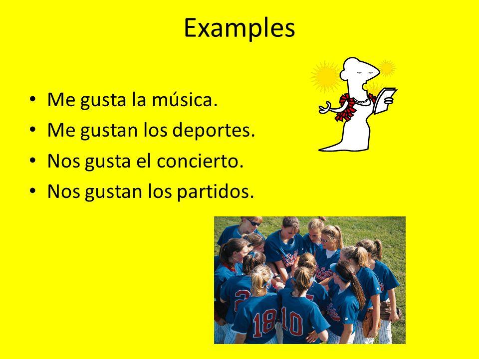 Examples Me gusta la música. Me gustan los deportes.