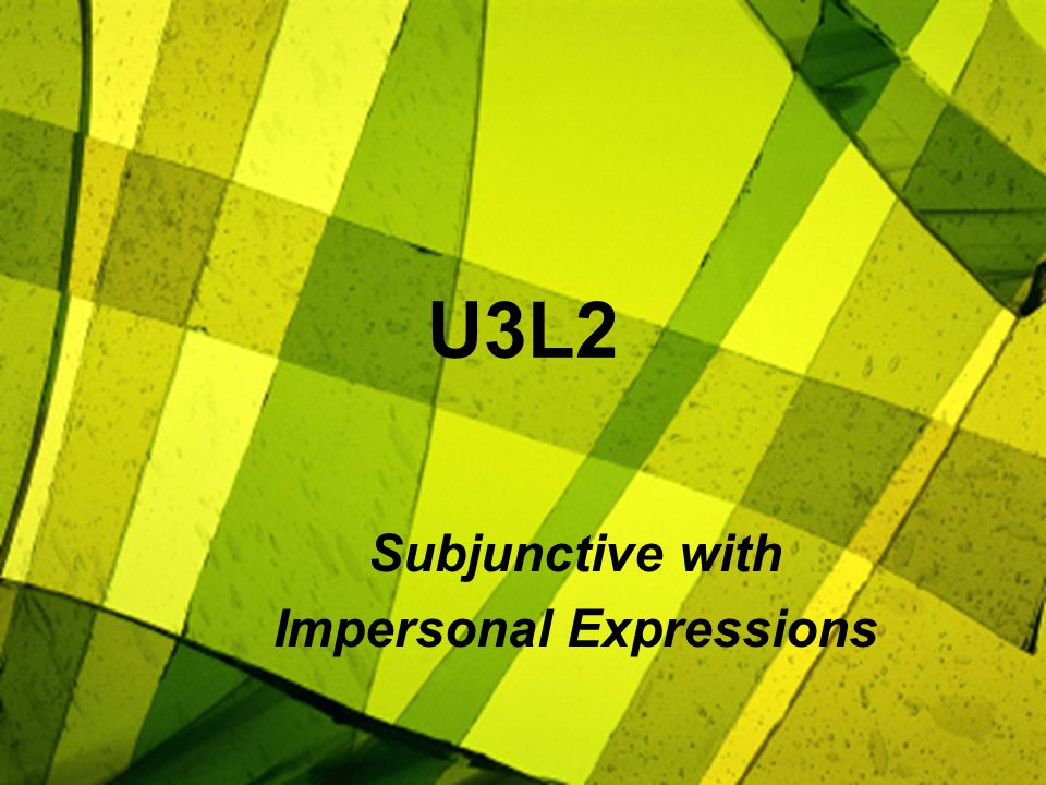 U3L2 Subjunctive with Impersonal Expressions