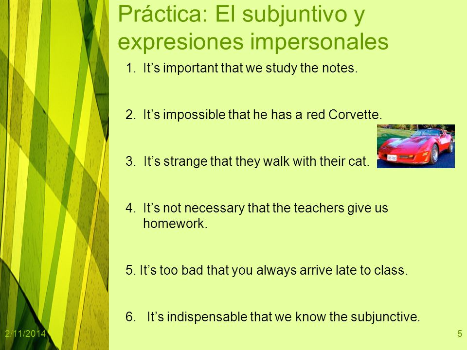 2/11/2014Template copyright www.brainybetty.com 20055 Práctica: El subjuntivo y expresiones impersonales 1.Its important that we study the notes.