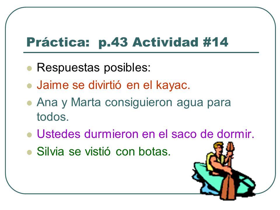 Práctica: p.43 Actividad #14 Respuestas posibles: Jaime se divirtió en el kayac.