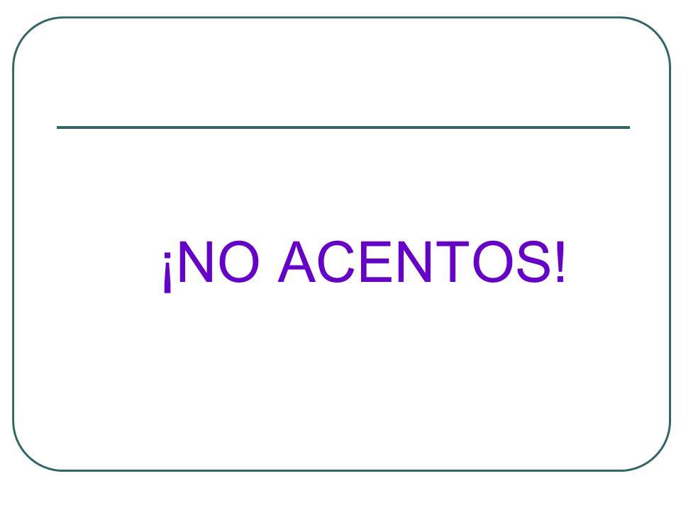 ¡NO ACENTOS!