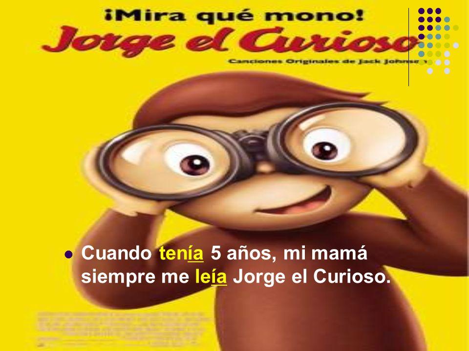 Cuando tenía 5 años, mi mamá siempre me leía Jorge el Curioso.