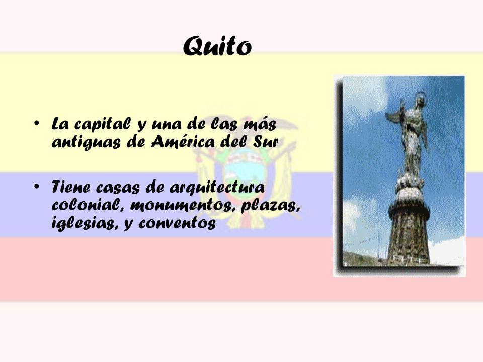 Quito La capital y una de las más antiguas de América del Sur Tiene casas de arquitectura colonial, monumentos, plazas, iglesias, y conventos