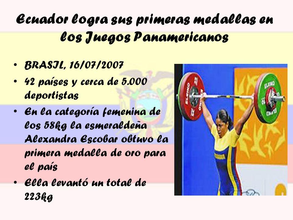 Ecuador logra sus primeras medallas en los Juegos Panamericanos BRASIL, 16/07/2007 42 países y cerca de 5.000 deportistas En la categoría femenina de