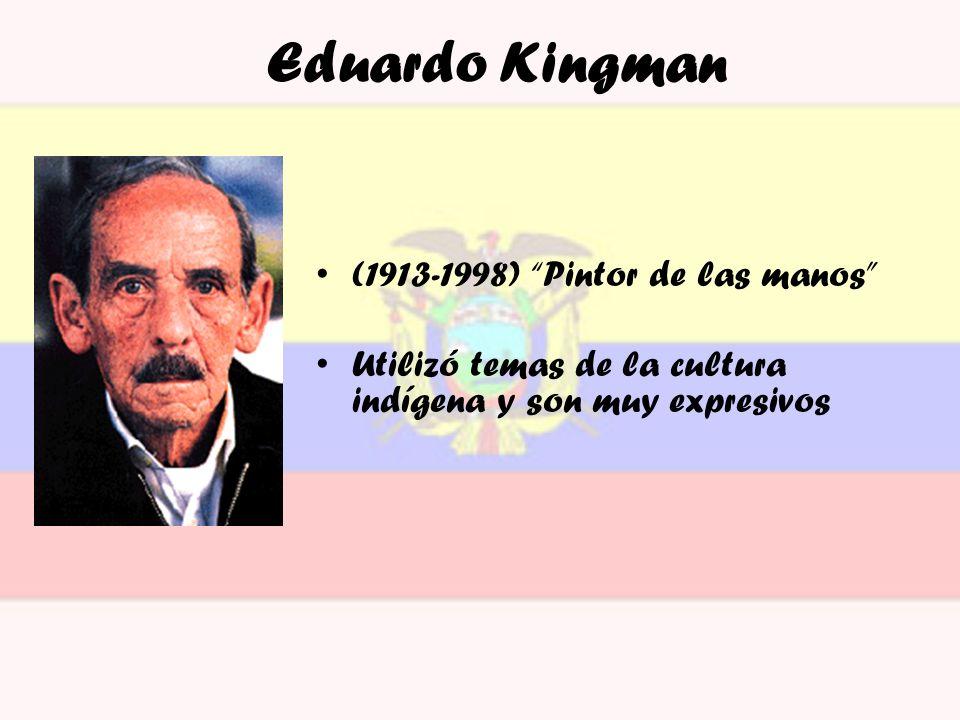 Eduardo Kingman (1913-1998) Pintor de las manos Utilizó temas de la cultura indígena y son muy expresivos