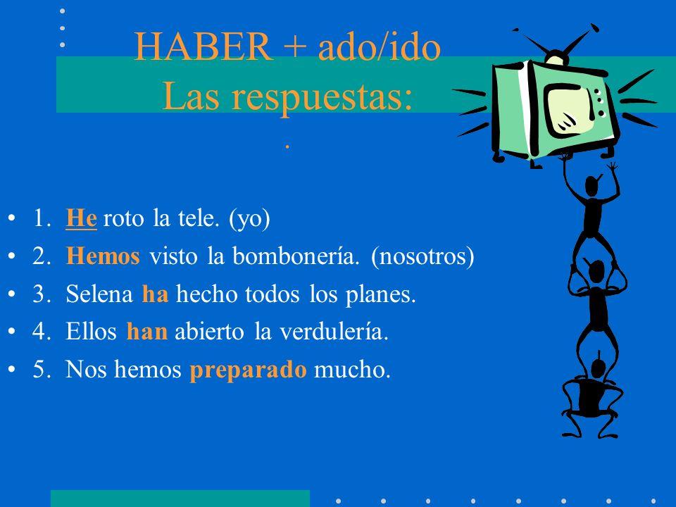 HABER + ado/ido Escribe la palabra que le falta. 1. ___ roto la tele. (yo) 2. ______ visto la bombonería. (nosotros) 3. Selena ___ hecho todos los pla