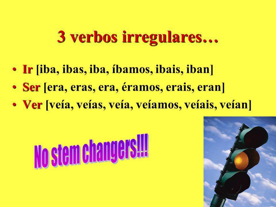 3 verbos irregulares… IrIr [iba, ibas, iba, íbamos, ibais, iban] SerSer [era, eras, era, éramos, erais, eran] VerVer [veía, veías, veía, veíamos, veíais, veían]
