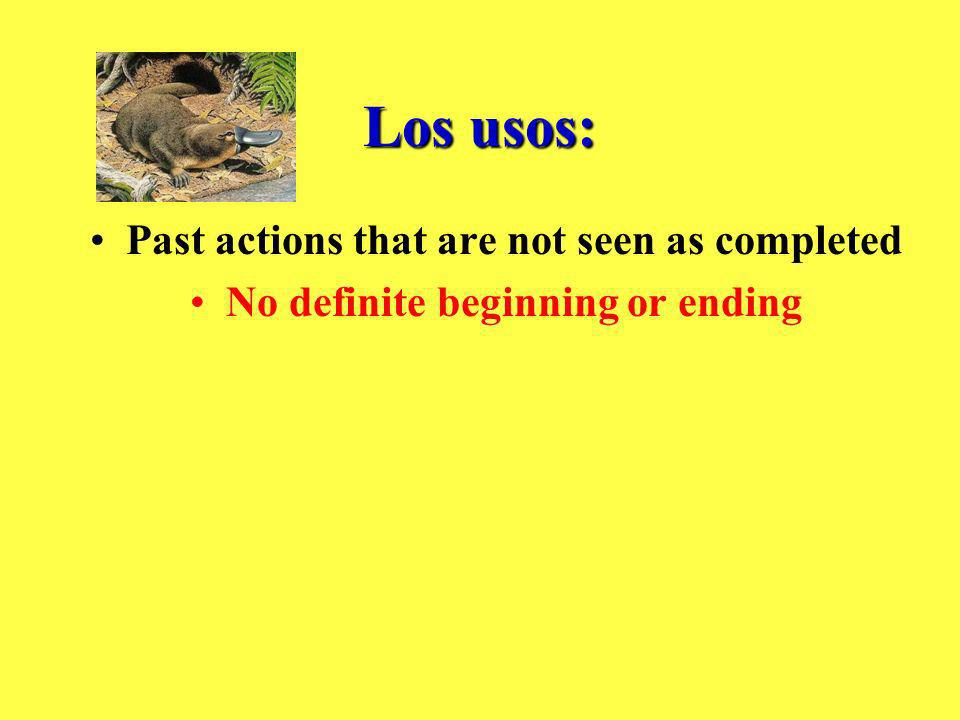 Los usos: Past actions that are not seen as completed No definite beginning or ending
