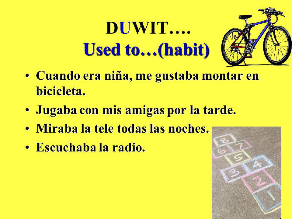 Used to…(habit) DUWIT….