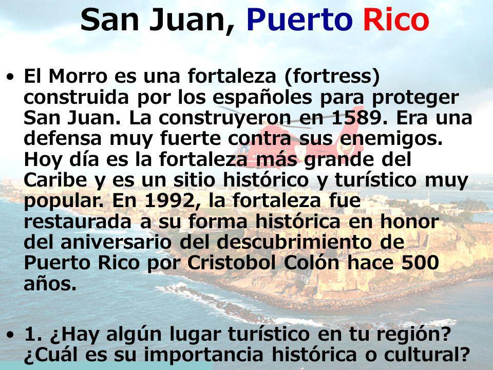 San Juan, Puerto Rico El Morro es una fortaleza (fortress) construida por los españoles para proteger San Juan. La construyeron en 1589. Era una defen