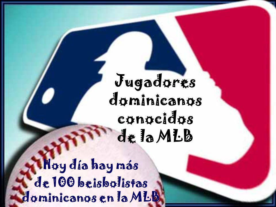 Jugadores dominicanos conocidos de la MLB Hoy día hay más de 100 beisbolistas dominicanos en la MLB