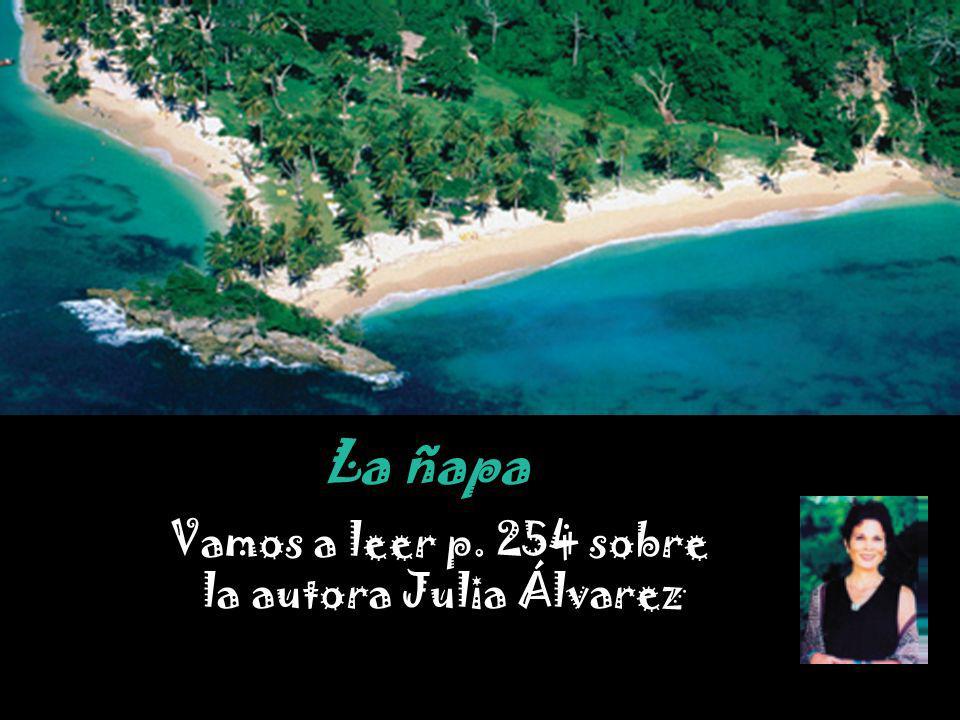 Vamos a leer p. 254 sobre la autora Julia Álvarez La ñapa