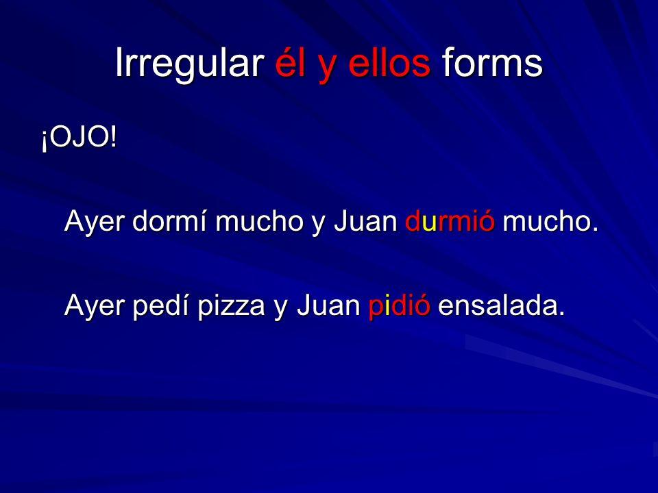 Irregular él y ellos forms ¡OJO! Ayer dormí mucho y Juan durmió mucho. Ayer pedí pizza y Juan pidió ensalada.