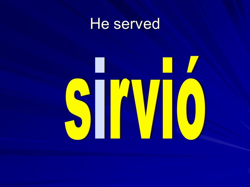 He served
