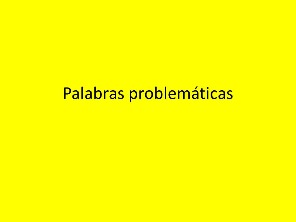 Palabras problemáticas refers to words easily confused OR which appear to be synonyms but are not Time:hora tiempo vez No son sinónimoshay diferencias en las tres palabras