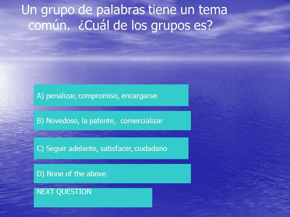 Un grupo de palabras tiene un tema común. ¿Cuál de los grupos es.