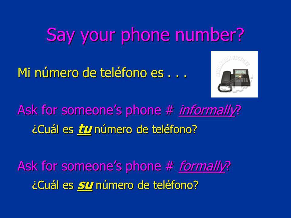 Say your phone number? Mi número de teléfono es... Ask for someones phone # informally? ¿Cuál es tu número de teléfono? Ask for someones phone # forma