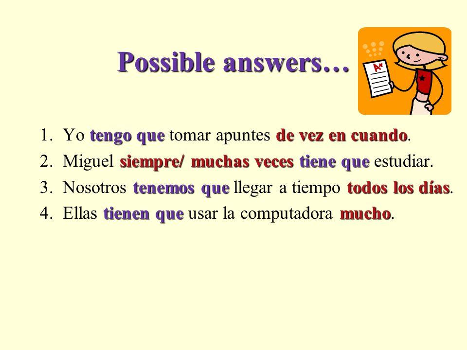 Possible answers… tengo quede vez en cuando 1.Yo tengo que tomar apuntes de vez en cuando.