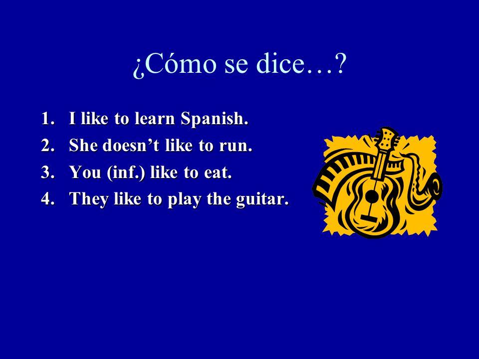 ¿Cómo se dice….I like to learn Spanish. She doesnt like to run.