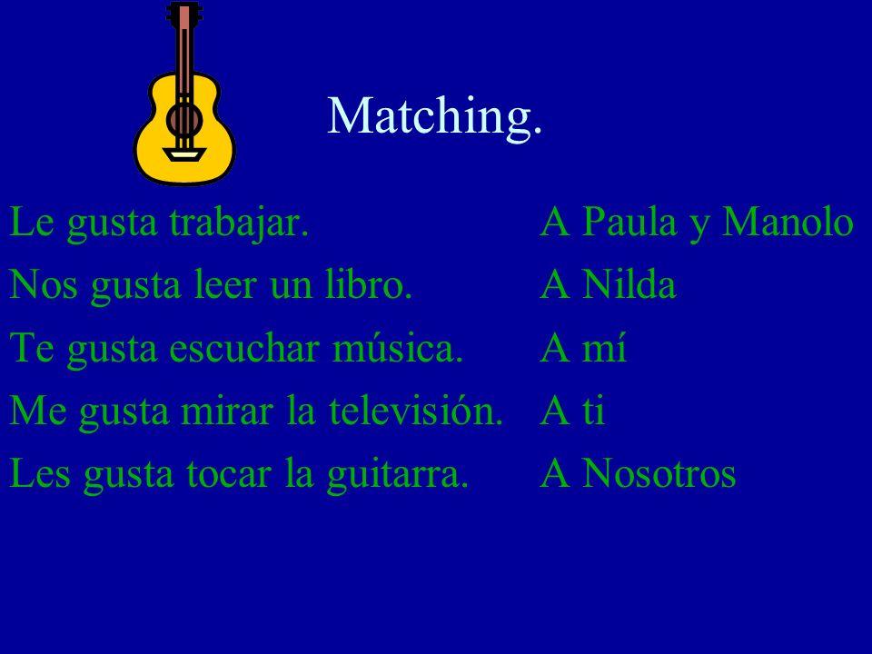 Matching. Le gusta trabajar. Nos gusta leer un libro. Te gusta escuchar música. Me gusta mirar la televisión. Les gusta tocar la guitarra. A Paula y M