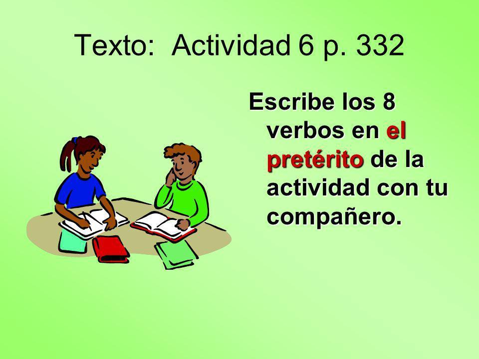 Texto: Actividad 6 p. 332 Escribe los 8 verbos en el pretérito de la actividad con tu compañero.