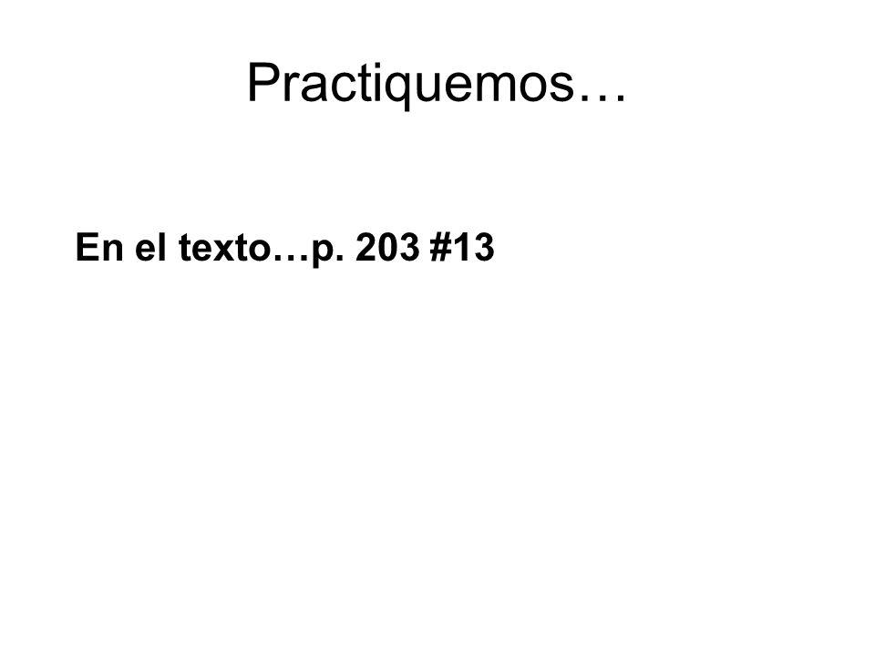 Practiquemos… En el texto…p. 203 #13