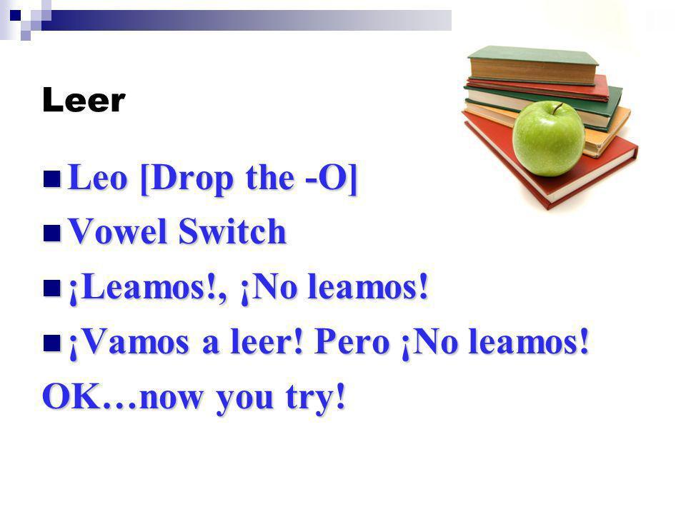 Leer Leo [Drop the -O] Leo [Drop the -O] Vowel Switch Vowel Switch ¡Leamos!, ¡No leamos.