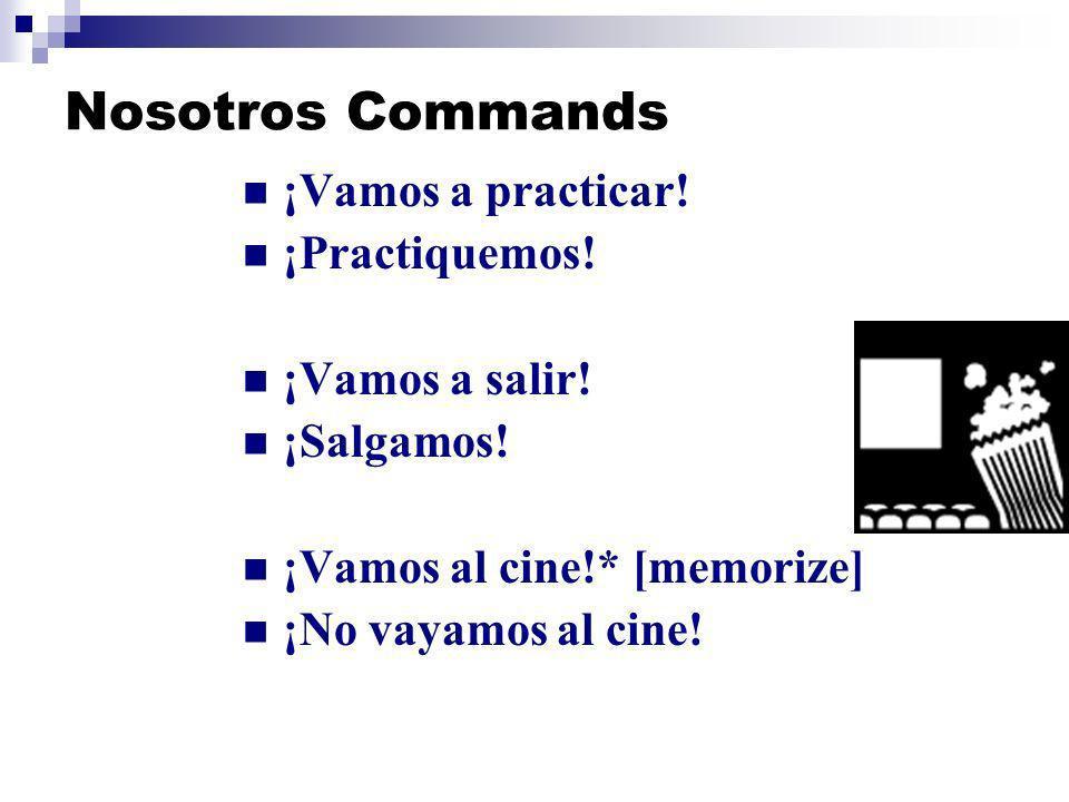 Nosotros Commands ¡Vamos a practicar.¡Practiquemos.