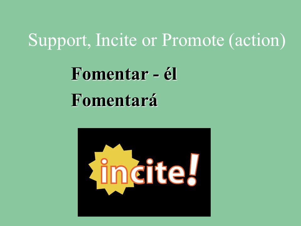 Support, Incite or Promote (action) Fomentar - él Fomentará